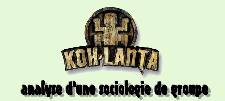 L'émission Koh Lanta : analyse d'une sociologie de groupe.