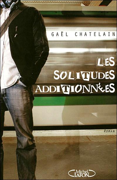 Critique de livre: «Les solitudes additionnées» de Gaël Chatelain