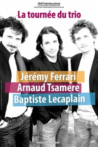 Jérémy Ferrari, Arnaud Tsamère et Baptiste Lecaplain