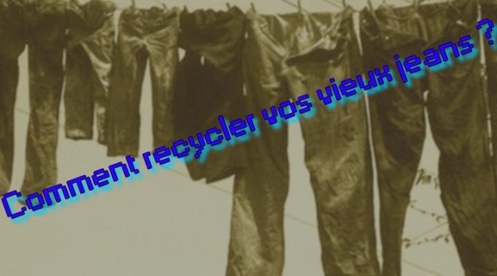 Comment recycler vos vieux jeans ?