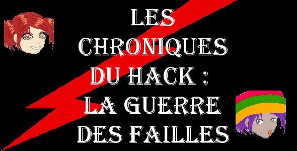 Les Chroniques du Hack : La Guerre des failles