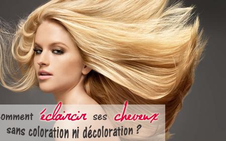 Comment éclaircir ses cheveux sans faire de coloration ou de décoloration