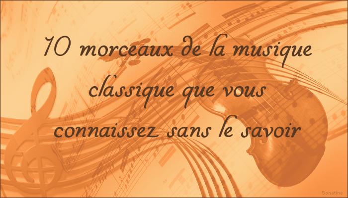 10 morceaux de la musique classique que vous connaissez sans le savoir