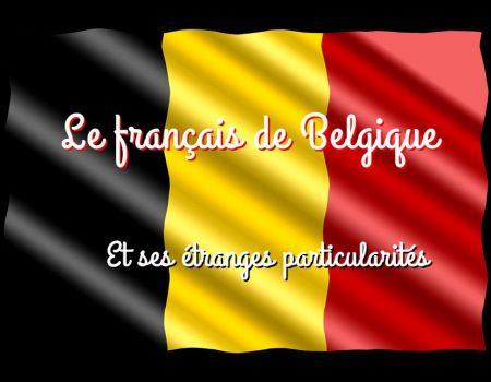 Le français de Belgique et ses étranges particularités