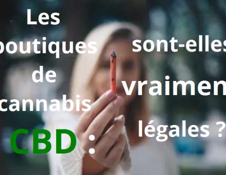 Les boutiques de cannabis CBD : sont-elles vraiment légales ?