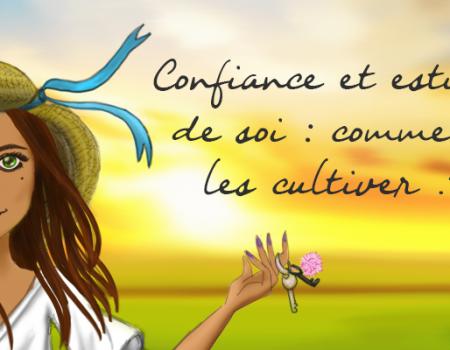 Confiance et estime de soi : comment les cultiver ?