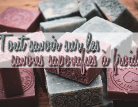Tout savoir sur les savons saponifiés à froid (SAF)
