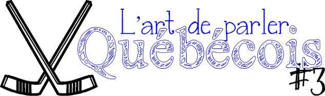 L'art de parler québécois : leçon #3