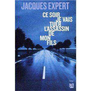 Critique de livre : Ce soir je vais tuer l'assassin de mon fils de Jacques Expert