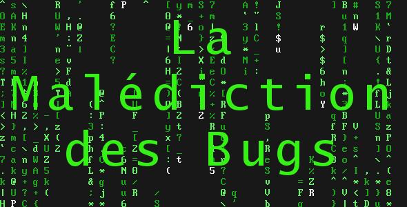 La Malédiction des Bugs