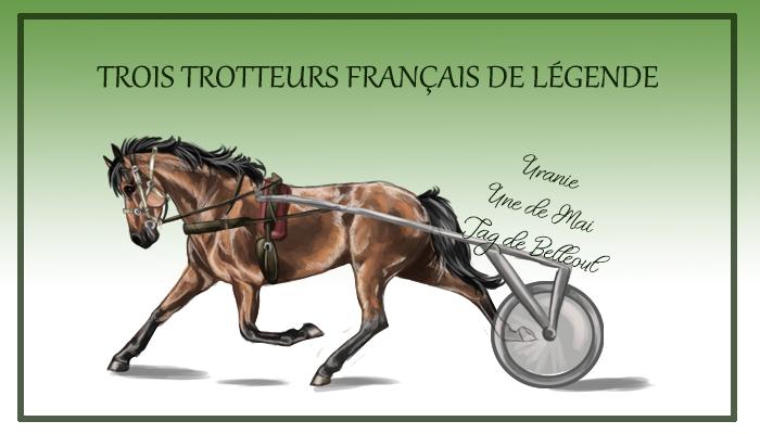 Trois Trotteurs Français de légende : Uranie, Une de Mai et Jag de Bellouet