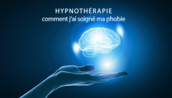 Comment j'ai soigné ma phobie grâce à l'hypnothérapie